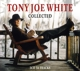 WHITE, TONY JOE-COLLECTED
