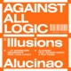 AGAINST ALL LOGIC-ILLUSIONS OF SHAMELESS ABUNDANCE/ALUCINAO