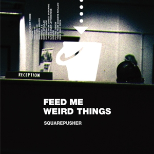 SQUAREPUSHER-FEED ME WEIRD -INDIE-WEIRD THINGS / INCL. 10''