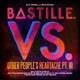 BASTILLE-VS. (OTHER PEOPLE'S..