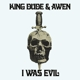 KING DUDE & AWEN-I WAS EVIL