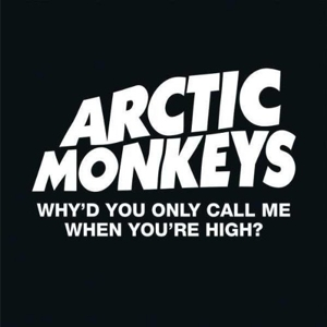 ARCTIC MONKEYS-WHY'D YOU ONLY CALL ME WHEN YOU'RE HIGH