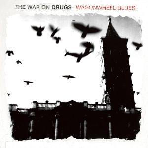 WAR ON DRUGS-WAGONWHEEL BLUES