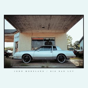 MORELAND, JOHN-BIG BAD LUV