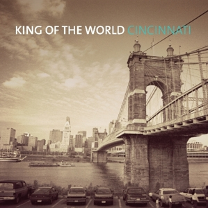KING OF THE WORLD-CINCINNATI