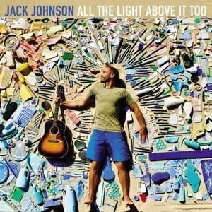 JOHNSON, JACK-ALL THE LIGHT ABOVE IT TOO