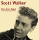 WALKER, SCOTT-MEET SCOTT ENGEL:THE HUMBLE BEGINNINGS 1958-1962