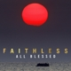 FAITHLESS-ALL BLESSED