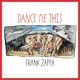 ZAPPA, FRANK-DANCE ME THIS