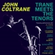 COLTRANE, JOHN-TRANE MEETS THE TENORS