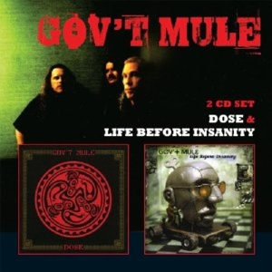 GOV'T MULE-LIFE BEFORE INSANITY/DOSE