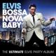 PRESLEY, ELVIS-BOSSA NOVA BABY / THE ULTIMATE ELVIS PARTY ALBUM