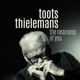 THIELEMANS, TOOTS-NEARNESS OF YOU