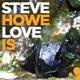 HOWE, STEVE-LOVE IS