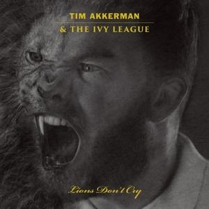 AKKERMAN, TIM & THE IVY L-LIONS DON'T CRY