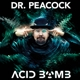 DR. PEACOCK-ACID BOMB