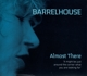 BARRELHOUSE-ALMOST THERE