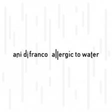 DIFRANCO, ANI-ALLERGIC TO WATER