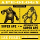 PERRY, LEE-APE-OLOGY PRESENTS SUPER APE VS.RETURN OF THE SUPER