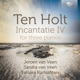 HOLT, S. TEN-INCANTATIE IV