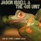 ISBELL, JASON AND THE 400 UNIT-LIVE AT TWIST & SHOUT 11.16.07