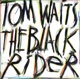 WAITS, TOM-BLACK RIDER