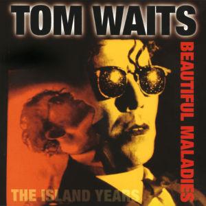 WAITS, TOM-BEAUTIFUL MALADIES