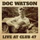 WATSON, DOC-LIVE AT CLUB 47