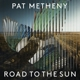 METHENY, PAT-ROAD TO THE SUN