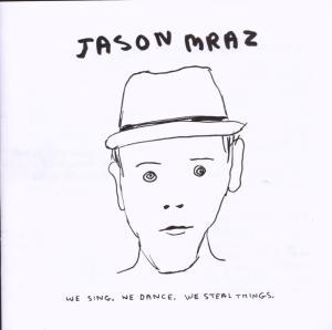 MRAZ, JASON-WE SING WE DANCE WE STEAL THINGS