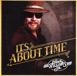 WILLIAMS, HANK JR.-IT'S ABOUT TIME