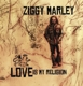 MARLEY, ZIGGY-LOVE IS MY RELIGION