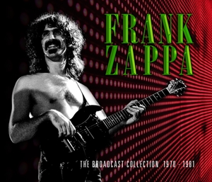ZAPPA, FRANK-THE BROADCAST COLLECTION 1970-1981