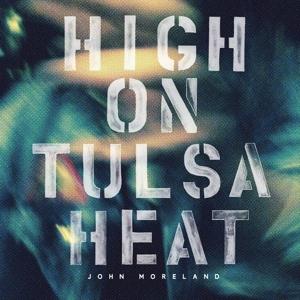 MORELAND, JOHN-HIGH ON TULSA HEAT