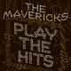 MAVERICKS-PLAY THE HITS