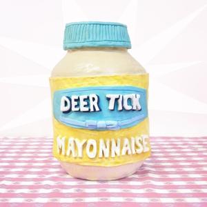 DEER TICK-MAYONNAISE