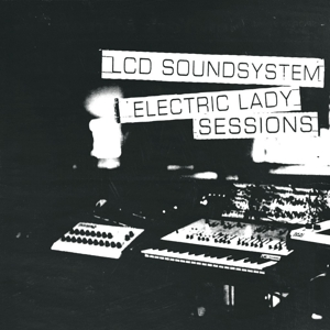 LCD SOUNDSYSTEM-ELECTRIC LADY SESSIONS